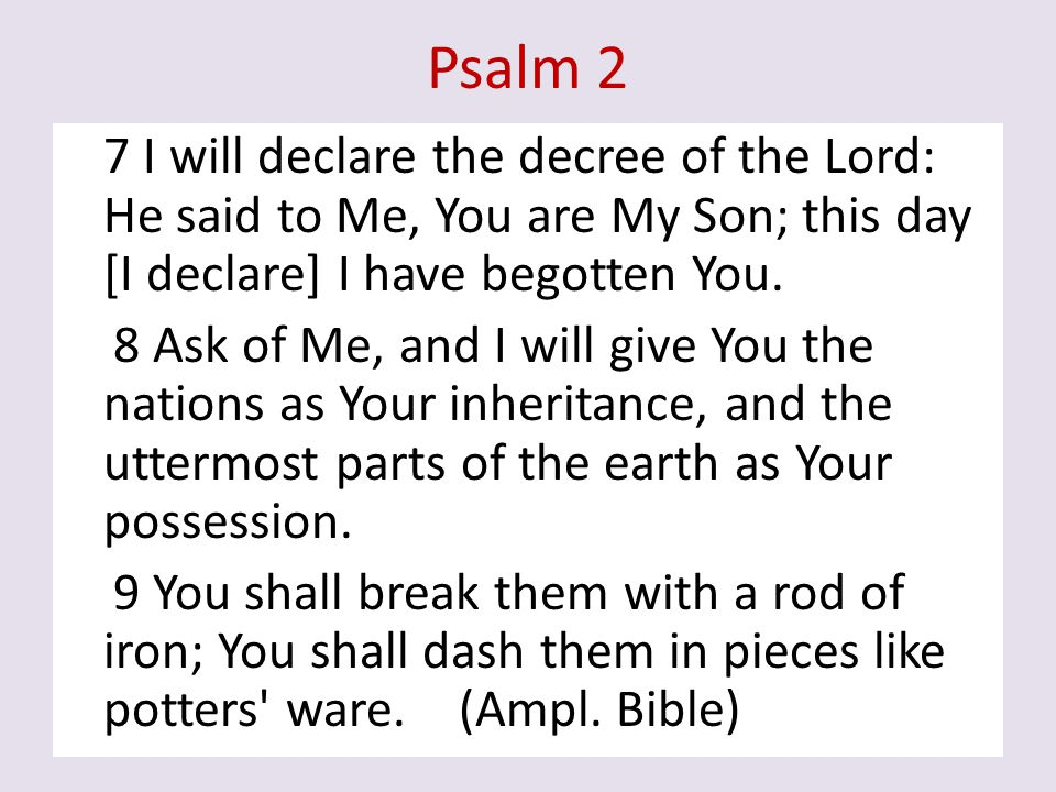 Psalm 2 7 I will declare the decree of the Lord: He said to Me, You are My Son; this day [I declare] I have begotten You.